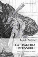 La tragedia impossibile. Alfieri e la profanazione del tragico - Anglani Bartolo