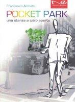 Pocket park. Una stanza a cielo aperto - Armato Francesco