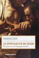 La spiritualità dei segni - Seri Raniero