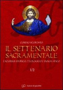 Copertina di 'Il settenario sacramentale. Excursus storico-teologico e dogmatico'