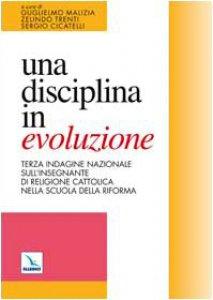 Copertina di 'Una disciplina in evoluzione. Terza indagine nazionale sull'insegnante di religione cattolica nella scuola della riforma'