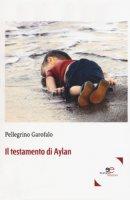 Il testamento di Aylan - Garofalo Pellegrino