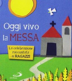 Copertina di 'Oggi vivo la Messa. La celebrazione raccontata ai ragazzi'