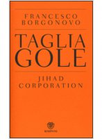 Tagliagole. Jihad Corporation - Francesco Borgonovo