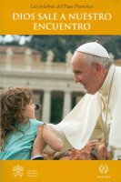 Dios sale a nuestro encuentro. - Francesco (Jorge Mario Bergoglio)