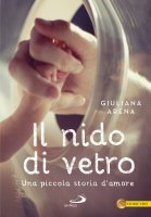 Nido di vetro. Una piccola storia d'amore (Il) - Giuliana Arena