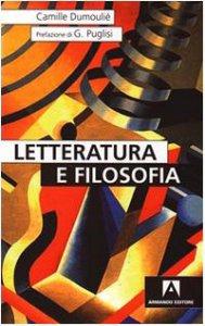 Copertina di 'Letteratura e filosofia. Una prospettiva comparativistica per approfondire aspetti spesso trascurati nello studio della storia della letteratura'