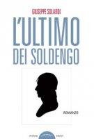 L' ultimo dei Soldengo - Solardi Giuseppe
