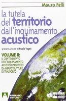 La tutela del territorio dall'inquinamento acustico - Felli Mauro