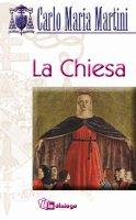 La Chiesa. Una, santa, cattolica e apostolica - Martini Carlo M.