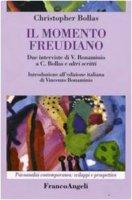 Il momento freudiano. Due interviste di V. Bonaminio a C. Bollas e altri scritti - Bollas Christopher