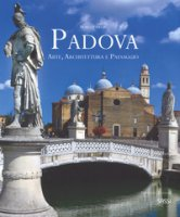 Padova. Arte, architettura e paesaggio. Ediz. italiana e inglese - Favetta Marco