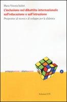 L' inclusione nel dibattito internazionale sull'educazione e sull'istruzione. Prospettive di ricerca e di sviluppo per la didattica - Isidori Maria Vittoria