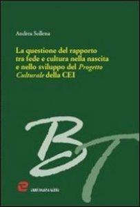 Copertina di 'La questione del rapporto tra fede e cultura nella nascita e nello sviluppo del progetto culturale della CEI'