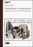 Naturalismo e modernismo. Zola, Verga e la poetica dell'insignificante - Pellini Pierluigi