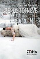 La sposa di neve - Cantarelli Pier Luigi