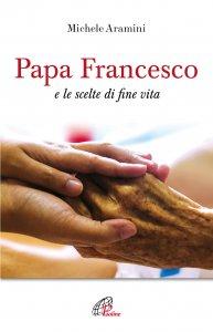 Copertina di 'Papa Francesco e le scelte di fine vita'