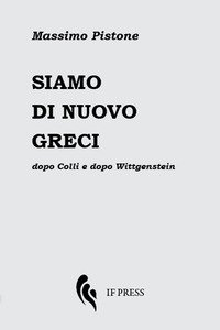 Copertina di 'Siamo di nuovo greci. Dopo Colli e dopo Wittgenstein'