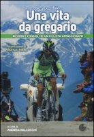 Andrea Noè. Una vita da gregario. Ricordi e consigli di un ciclista appassionato. Ediz. illustrata