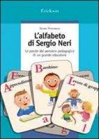 L' alfabeto di Sergio Neri. Le parole del pensiero pedagogico di un grande educatore - Veronesi Irene