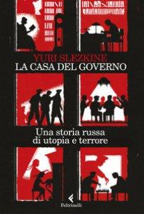 Copertina di 'La casa del governo. Una storia russa di utopia e terrore'