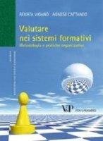 Valutare nei sistemi formativi. Metodologia e pratiche organizzative - Renata Viganò, Agnese Cattaneo