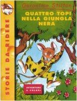 Quattro topi nella giungla nera - Stilton Geronimo