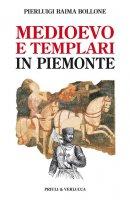 Medioevo e templari in Piemonte - Pierluigi Baima Bollone