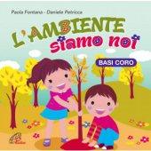 L'ambiente siamo noi - Basi Coro. Spettacolo musicale per bambini - Daniele Petricca , Paola Fontana