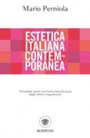 Estetica italiana contemporanea. Trentadue autori che hanno fatto la storia degli ultimi cinquant'anni - Perniola Mario