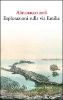 Almanacco 2016. Esplorazioni sulla via Emilia