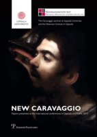 New Caravaggio. Papers presented at the international conferences in Uppsala and Rome 2013. Ediz. illustrata