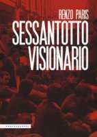 Sessantotto visionario - Paris Renzo