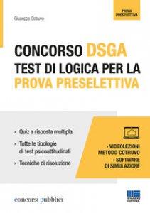 Copertina di 'Concorso DSGA. Test di logica per la prova preselettiva. Con videolezioni e software di simulazione'