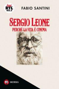 Copertina di 'Sergio Leone. Perché la vita è cinema'