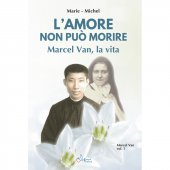 Amore non può morire. Marcel Van, la vita. Vol. 1. (L') - Marie - Michel