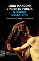 Il senso della vita - Luigi Manconi, Vincenzo Paglia