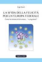 La sfida della felicità per un'Europa federale - Iezzi Ugo