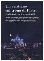 Un cristiano sul trono di Pietro. Studi storici su Giovanni XXIII - Fondazione Giovanni XXIII