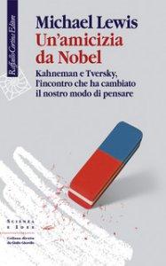 Copertina di 'Un' amicizia da Nobel. Kahneman e Tversky, l'incontro che ha cambiato il nostro modo di pensare'