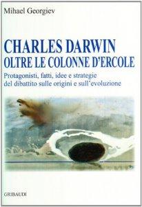 Copertina di 'Charles Darwin oltre le colonne d'Ercole. Protagonisti, fatti, idee e strategie del dibattito sulle origini e sull'evoluzione'