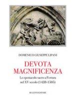 Devota magnificenza. Lo spettacolo sacro a Ferrara nel XV secolo (1428-1505) - Lipani Domenico Giuseppe