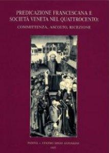 Copertina di 'Predicazione francescana e società veneta nel Quattrocento: committenza, ascolto, ricezione. Atti del II Convegno internazionale di studi francescani (Padova, 26-28 marzo 1987)'