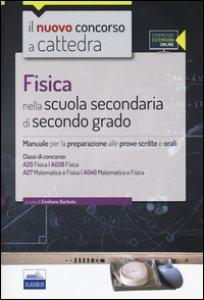 Copertina di 'CC 4/27 Fisica nella scuola secondaria di secondo grado. Manuale per la preparazione... Classi di concorso: A20, A27, A038, A049. Con espansione online'