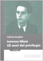 Lorenzo Milani. Gli anni del privilegio - Borghini Fabrizio