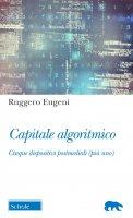 Capitale algoritmico - Ruggero Eugeni