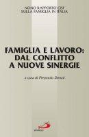 Famiglia e lavoro: dal conflitto a nuove sinergie. 9° Rapporto Cisf sulla famiglia in Italia
