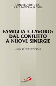 Copertina di 'Famiglia e lavoro: dal conflitto a nuove sinergie. 9° Rapporto Cisf sulla famiglia in Italia'