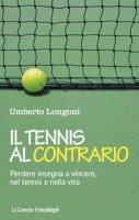 Il tennis al contrario. Perdere insegna a vincere, nel tennis e nella vita - Longoni Umberto