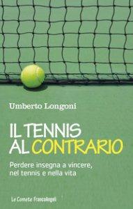 Copertina di 'Il tennis al contrario. Perdere insegna a vincere, nel tennis e nella vita'